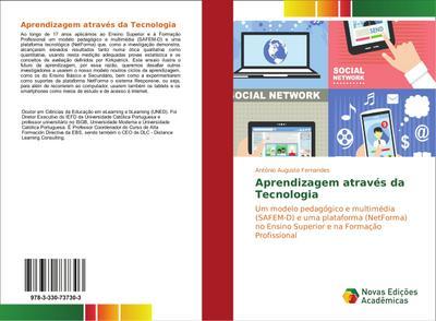 Aprendizagem através da Tecnologia : Um modelo pedagógico e multimédia (SAFEM-D) e uma plataforma (NetForma) no Ensino Superior e na Formação Profissional - António Augusto Fernandes