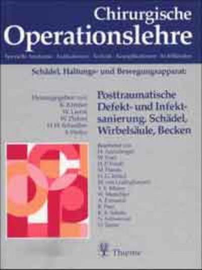Chirurgische Operationslehre Posttraumatische Defektsanierung und Infektsanierung. Schädel,: Werner Platzer