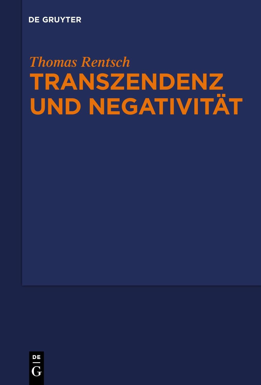 Transzendenz und Negativität : Religionsphilosophische und ästhetische Studien - Thomas Rentsch