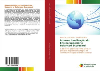 Internacionalização do Ensino Superior e Balanced Scorecard : O Balanced Scorecard como apoio ao processo de gestão estratégica da internacionalização do ensino superior - Mateus de Souza Rocha