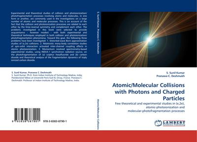 Atomic/Molecular Collisions with Photons and Charged Particles : Few theoretical and experimental studies in (e,2e), atomic-photoionization and molecular-photofragmentation processes - S. Sunil Kumar