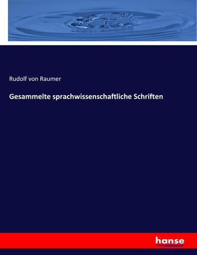 Gesammelte sprachwissenschaftliche Schriften: Rudolf Von Raumer