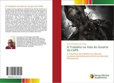 O Trabalho na Vida do Usuário do CAPS : A influência do trabalho na vida dos usuários atendidos pelo Centro de Atenção Psicossocial - Samuel Rodrigues de Paula