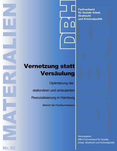 Vernetzung statt Versäulung : Optimierung der ambulanten und stationären Resozialisierung in Hamburg - Strafrecht und Kriminalpolitik DBH-Fachverband für Soziale Arbeit