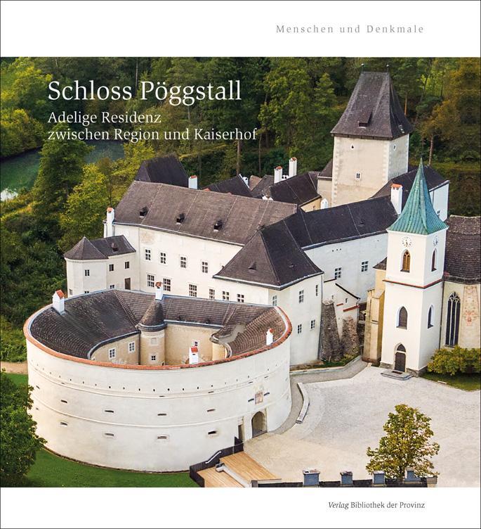 Schloss Pöggstall : Adelige Residenz zwischen Region und Kaiserhof - Peter Aichinger-Rosenberger