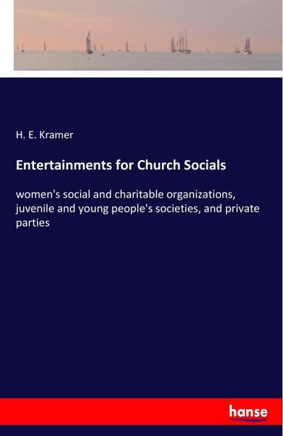 Entertainments for Church Socials : women's social: H. E. Kramer