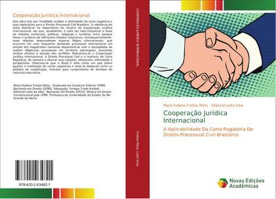 Cooperação Jurídica Internacional : A Aplicabilidade Da Carta Rogatória Do Direito Processual Civil Brasileiro - Maria Kaliane Freitas Mota