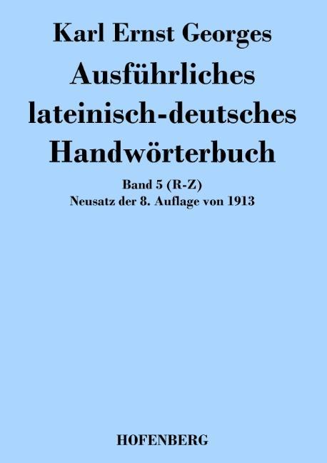 Ausführliches lateinisch-deutsches Handwörterbuch : Band 5 (R-Z): Karl Ernst Georges