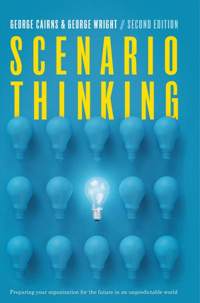 Scenario Thinking : Preparing Your Organization for the Future in an Unpredictable World - George Cairns