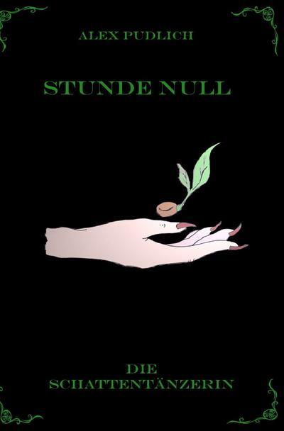 Die Schattentänzerin : Stunde Null - Alex Pudlich