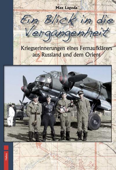 Ein Blick in die Vergangenheit : Kriegserinnerungen eines Fernaufklärers aus Russland und dem Orient - Max Lagoda