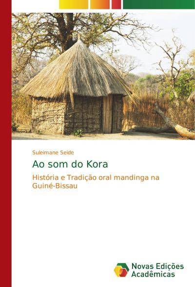 Ao som do Kora : História e Tradição oral mandinga na Guiné-Bissau - Suleimane Seide