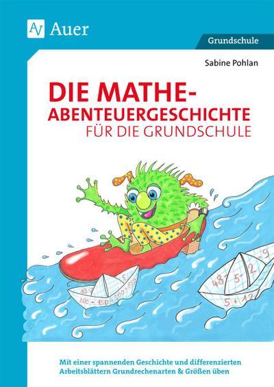 Die Mathe-Abenteuergeschichte für die Grundschule : Mit: Sabine Pohlan