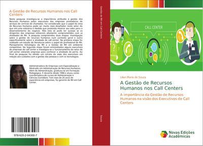 A Gestão de Recursos Humanos nos Call Centers : A importância da Gestão de Recursos Humanos na visão dos Executivos de Call Centers - Lilian Maria de Souza