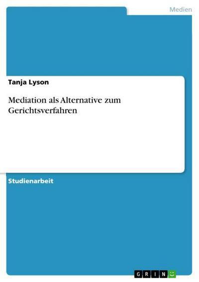 Mediation als Alternative zum Gerichtsverfahren - Tanja Lyson