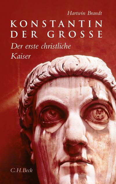 Konstantin der Grosse : Der erste christliche Kaiser - Hartwin Brandt