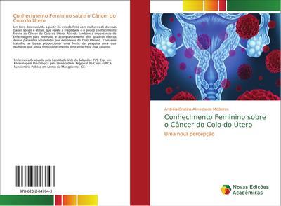 Conhecimento Feminino sobre o Câncer do Colo do Útero : Uma nova percepção - Andréia Cristina Almeida de Medeiros