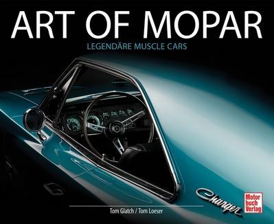 art of mopar : legendäre muscle cars von tom loeser: motorbuch
