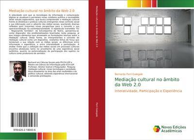 Mediação cultural no âmbito da Web 2.0 : Interatividade, Participação e Experiência - Bernardo Perri Galegale