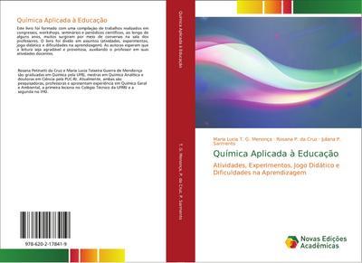 Química Aplicada à Educação : Atividades, Experimentos, Jogo Didático e Dificuldades na Aprendizagem - Maria Lucia T. G. Menonça