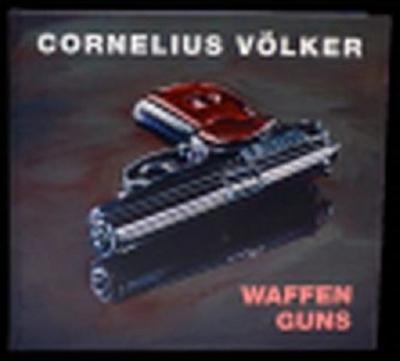 Cornelius Völker/ Waffen/Guns : Katalog anlässlich der Ausstellung 'Hi Power Mark III' im Kunstmuseum Celle - Cornelius Völker