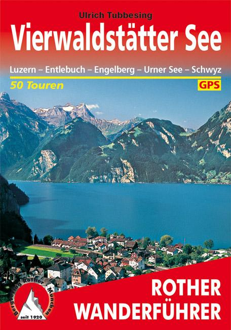 Vierwaldstätter See : Luzern - Entlebuch - Engelberg - Urner See - Schwyz. 50 Touren. Mit GPS-Tracks - Ulrich Tubbesing
