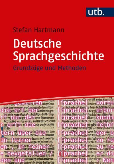 Deutsche Sprachgeschichte : Grundzüge und Methoden: Stefan Hartmann