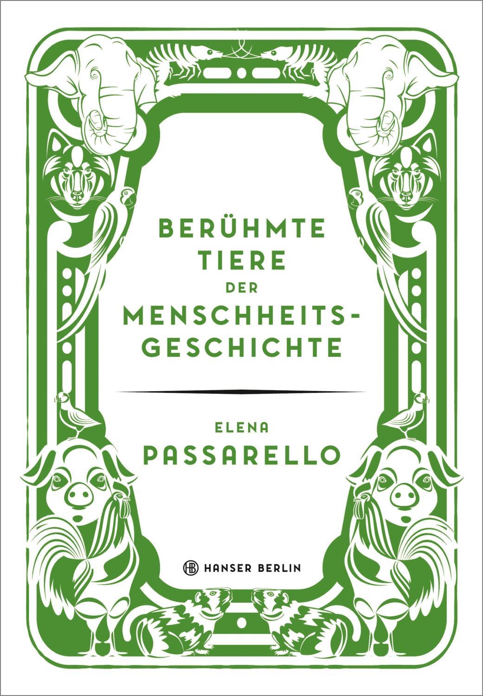 Berühmte Tiere der Menschheitsgeschichte - Elena Passarello