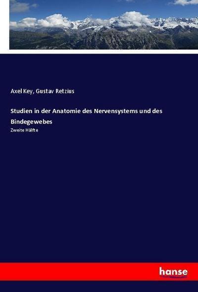 Studien in der Anatomie des Nervensystems und: Axel Key