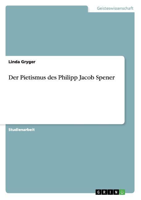 Der Pietismus des Philipp Jacob Spener - Linda Gryger