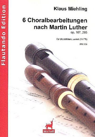 6 Choralbearbeitungen op.167 und op.265 :für 4: Martin Luther