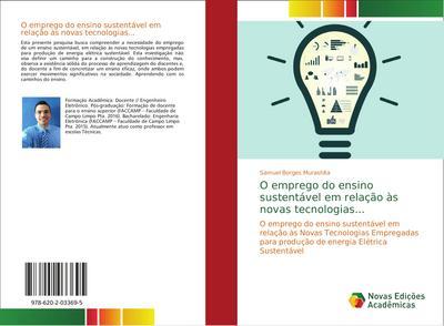 O emprego do ensino sustentável em relação às novas tecnologias. : O emprego do ensino sustentável em relação às Novas Tecnologias Empregadas para produção de energia Elétrica Sustentável - Samuel Borges Murashita