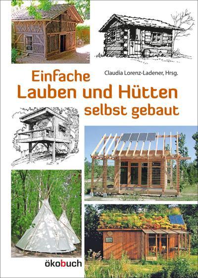 Einfache Lauben und Hütten selbst gebaut: Claudia Lorenz-Ladener