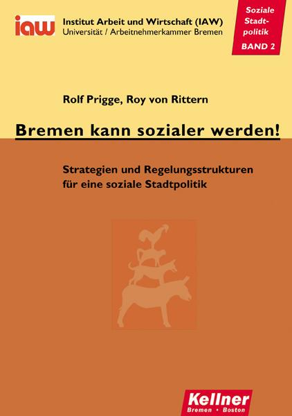 Bremen kann sozialer werden! : Strategien und Regelungsstrukturen für eine soziale Stadtpolitik - Rolf Prigge