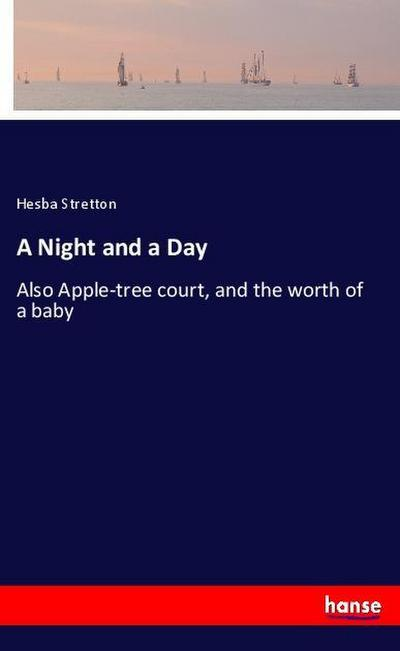 A Night and a Day : Also Apple-tree court, and the worth of a baby
