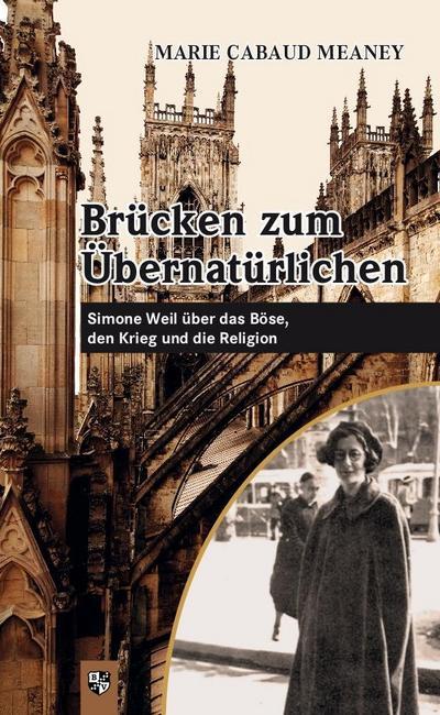 Brücken zum Übernatürlichen : Simone Weil über das Böse, den Krieg und die Religion - Marie Cabaud Meaney