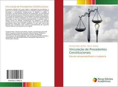 Vinculação de Precedentes Constitucionais : Estudo comparado Brasil e Inglaterra - Christine Peter da Silva