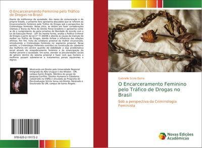 O Encarceramento Feminino pelo Tráfico de Drogas no Brasil : Sob a perspectiva da Criminologia Feminista - Gabrielle Scola Dutra