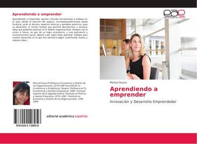 Aprendiendo a emprender : Innovación y Desarrollo Emprendedor - Marisol Souza