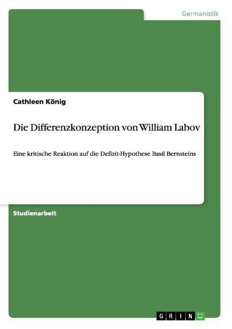 Die Differenzkonzeption von William Labov : Eine kritische Reaktion auf die Defizit-Hypothese Basil Bernsteins - Cathleen König