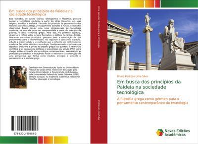 Em busca dos princípios da Paideia na sociedade tecnológica : A filosofia grega como gérmen para o pensamento contemporâneo da tecnologia - Bruno Pedroso Lima Silva