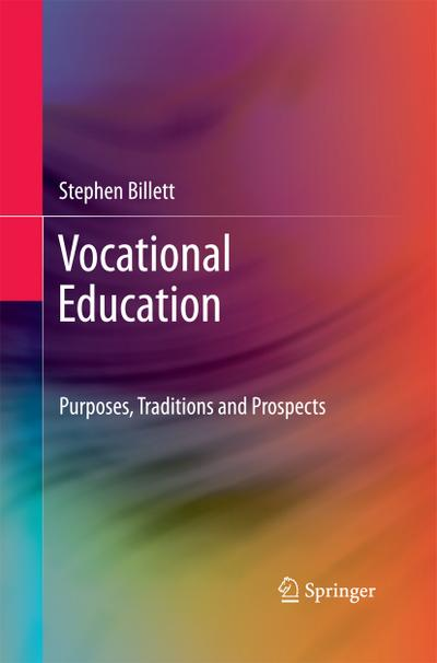 Vocational Education. Purposes, Traditions and Prospects - Stephen Billett