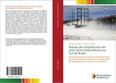 Estudo do Ictioplâncton em uma Usina Hidroelétrica no Sul do Brasil : Monitoramento da alça de vazão reduzida da UHE Passo São João como possível área de reprodução da ictiofauna migratória - Olímpio R. Cardoso