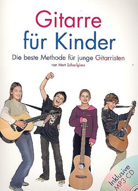 Gitarre für Kinder, m. MP3-CD : Die beste Methode für junge Gitarristen! - Matt Scharfglass