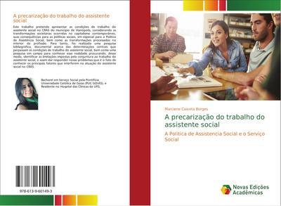 A precarização do trabalho do assistente social : A Politica de Assistencia Social e o Serviço Social - Marciene Caixeta Borges