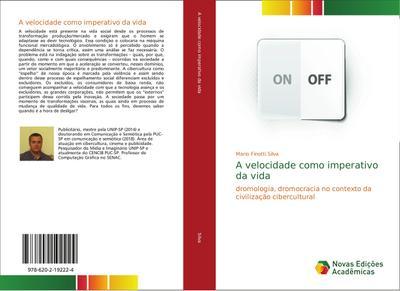 A velocidade como imperativo da vida : dromologia, dromocracia no contexto da civilização cibercultural - Mario Finotti Silva