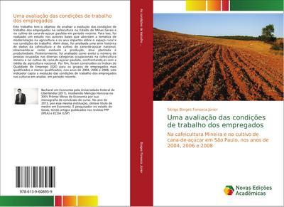 Uma avaliação das condições de trabalho dos empregados : Na cafeicultura Mineira e no cultivo de cana-de-açúcar em São Paulo, nos anos de 2004, 2006 e 2008 - Sérigo Borges Fonseca Júnior