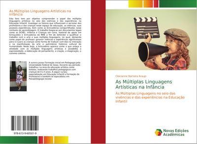 As Múltiplas Linguagens Artísticas na Infância : As Múltiplas Linguagens no seio das vivências e das experiências na Educação Infantil - Cleicianne Barreira Araujo