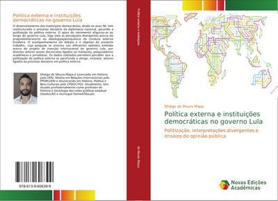 Política externa e instituições democráticas no governo Lula : Politização, interpretações divergentes e ensaios de opinião pública - Dhiego de Moura Mapa