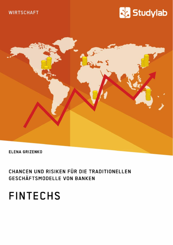 FinTechs. Chancen und Risiken für die traditionellen Geschäftsmodelle von Banken - Elena Grizenko